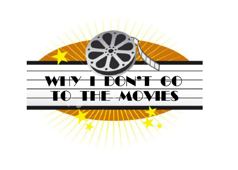 Why I Don't Go To The Movies